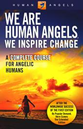 We Are Human Angels, We Inspire Change: A Complete Course for Angelic Humans