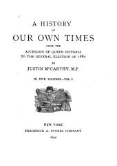 A History of Our Own Times, from the Accession of Queen Victoria to the General Election of 1880: Volume 1