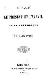 Le passé, le présent et l'avenir de la république: Volume2