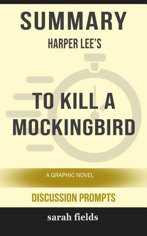 Summary  Harper Lee s To Kill a Mockingbird  A Graphic Novel
