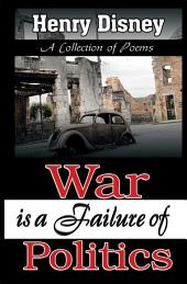 War is a Failure of Politics - A Collection of Poems