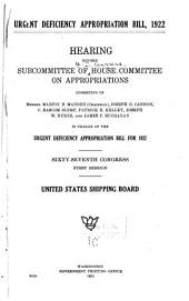 Urgent Deficiency Appropriation Bill, 1922: Hearing Before Subcommittee of House Committee on Appropriations, in Change of the Urgent Deficiency Appropriation Bill for 1922, Sixty-seventh Congress, First Session. United States Shipping Board