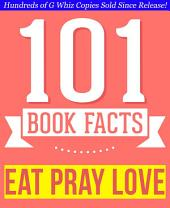 Eat, Pray, Love - 101 Amazingly True Facts You Didn't Know: Fun Facts and Trivia Tidbits Quiz Game Books
