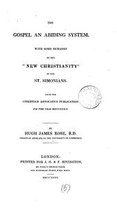 The gospel an abiding system. With some remarks on the 'new Christianity' of the St. Simonians. Christian advocate's publ., 1832: Volume 3