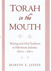 Torah in the Mouth: Writing and Oral Tradition in Palestinian Judaism 200 BCE-400 CE
