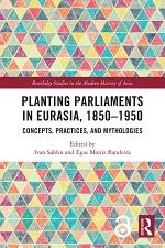 Planting Parliaments in Eurasia, 1850–1950