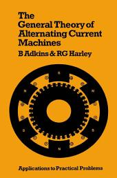 The General Theory of Alternating Current Machines: Application to Practical Problems