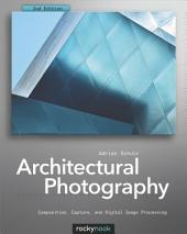Architectural Photography: Composition, Capture, and Digital Image Processing, Edition 2