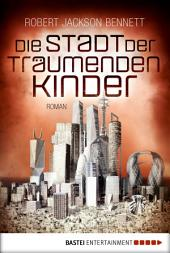 Die Stadt der träumenden Kinder: Roman