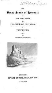 The Broad Stone of Honour Or the True Sense and Practice of Chivalry: Tancredus, Volume 1