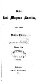 Christiern Pedersens danske skrifter ...: Kejser Karl Magnus kronike. Kong Olger danskis kronicke. Danske kröniker (efter haandskrifter)