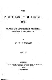 The Purple Land that England Lost: Travels and Adventures in the Banda Oriental, South America, Volume 2