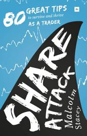 Share Attack: 80 great tips to survive and thrive as a trader