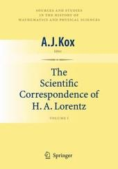 The Scientific Correspondence of H.A. Lorentz: Volume 1