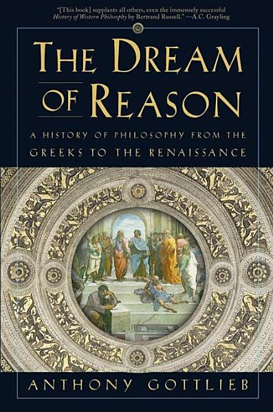 Download The Dream of Reason  A History of Philosophy from the Greeks to the Renaissance Book