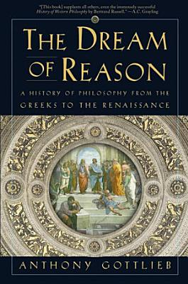 The Dream of Reason  A History of Philosophy from the Greeks to the Renaissance