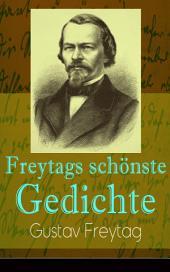 Freytags schönste Gedichte (Vollständige Ausgabe): Der polnische Bettler + Die Krone + Albrecht Dürer + Der Sänger des Waldes + Der Tanzbär + Ein Kindertraum + Junker Gotthelf Habenichts + Der stille Trinker...