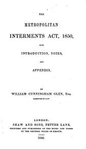Metropolitan Interments Act: 1850, with Introduction, Notes, and Appendix