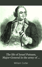 The Life of Israel Putnam: Major-general in the Army of the American Revolution
