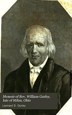 Memoir of Rev  William Gurley  Late of Milan  Ohio PDF