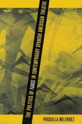 The Politics of Farce in Contemporary Spanish American Theatre PDF