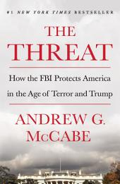 The Threat: How the FBI Protects America in the Age of Terror and Trump