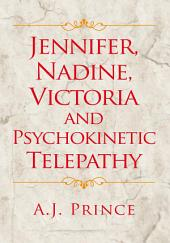 Jennifer, Nadine, Victoria and Psychokinetic Telepathy