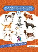 Dog Breeds Pet Fashion Illustration Encyclopedia: Volume 5 Sporting Breeds