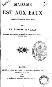 Madame est aux eaux comedie-vaudeville en un acte par MM. Labiche et Vilmar