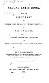 "Second Latin Book: Being the First Part of Jacobs' and Döring's ""Elementarbuch,"" Or Latin Reader, with an Enlarged and Critical Vocabulary, and Notes Adapted to the Author's Latin Grammar"
