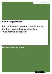 """Für die Welt geboren - Lucianes Bedeutung im Beziehungsgefüge von Goethes """"Wahlverwandtschaften"""""""