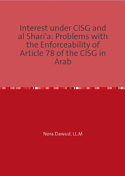 Interest Under CISG and Al Shari a  Problems with the Enforceability of Article 78 of the CISG in Arab