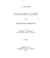 A Concise Vocabulary to the First Six Books of Homer's Iliad