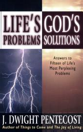 Life's Problems - God's Solutions: Answers to Fifteen of Life's Most Perplexing Problems