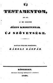 Uj Testamentom , azaz a mi urunk Jezus Krisztusnak uj szövetsege. Forditotta Karoli Gaspar. (Das Neue Testament.)hung