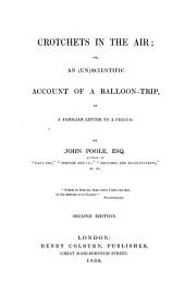 Crotchets in the Air: Or, An (un)scientific Account of a Balloon-trip, in a Familiar Letter to a Friend