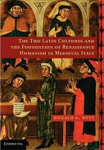 The Two Latin Cultures and the Foundation of Renaissance Humanism in Medieval Italy