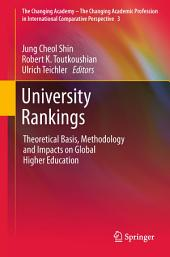 University Rankings: Theoretical Basis, Methodology and Impacts on Global Higher Education