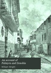 An Account of Palmyra and Zenobia: With Travels and Adventures in Bashan and the Desert