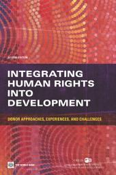 Integrating Human Rights into Development, 2nd Edition Donor Approaches, Experiences and Challenges,: Donor Approaches, Experiences and Challenges,