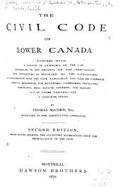 The Civil Code of Lower Canada: Together with a Synopsis of Changes in the Law, References to the Reports of the Commissioners, the Authorities as Reported by the Commissioners, a Concordance with the Code Napoléon and Code de Commerce : Special References for Notaries, Clergymen, Physicians, Merchants, Real Estate Owners, and Persons Out of Lower Canada, and a Complete Index