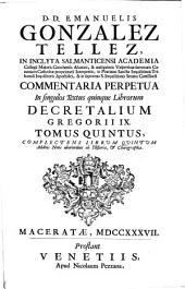 D. D. Emanuelis Gonzales Tellez, ... Commentaria perpetua in singulos textus quinque librorum Decretalium Gregorii 9. Tomus primus[-quintus!: Volume 5