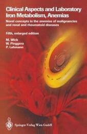 Clinical Aspects and Laboratory. Iron Metabolism, Anemias: Novel concepts in the anemias of malignancies and renal and rheumatoid diseases, Edition 5