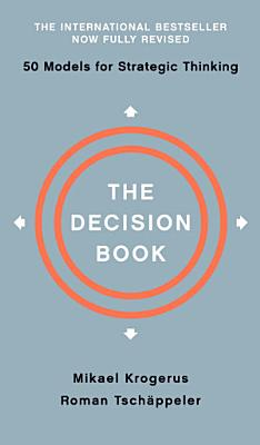 The Decision Book  Fifty Models for Strategic Thinking  Fully Revised Edition