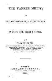 The Yankee Middy, Or, The Adventures of a Naval Officer: A Story of the Great Rebellion