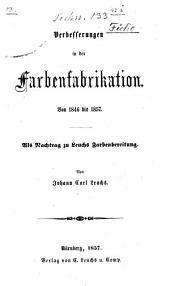 Verbesserungen in der Farbenfabrikation: fon 1846 bis 1857 : als Nachtrag zu Leuchs Farbenbereitung