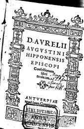 D. Avrelii Avgvstini Hipponensis Episcopi Confessionum libri tredecim