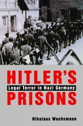 Hitler's Prisons: Legal Terror in Nazi Germany