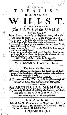 A short treatise on the game of whist     The seventh edition     To which is added  An artificial memory  or  An easy method of assisting the memory of those that play at the game of whist  And several cases  not hitherto published PDF