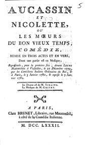 Aucassin et Nicolette, ou les moeurs du bon vieux temps: comédie, remise en trois actes et en vers, dont une partie est en musique : représentée, pour la première fois, devant Leurs Majestés à Versailles, le 30 décembre 1779, par les comédiens italiens ordinaires du Roi, et à Paris, le 3 janvier 1780, et reprise le 7 janvier 1782